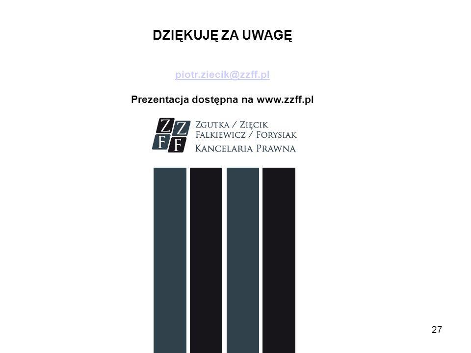 DZIĘKUJĘ ZA UWAGĘ piotr.ziecik@zzff.pl Prezentacja dostępna na www.zzff.pl 27