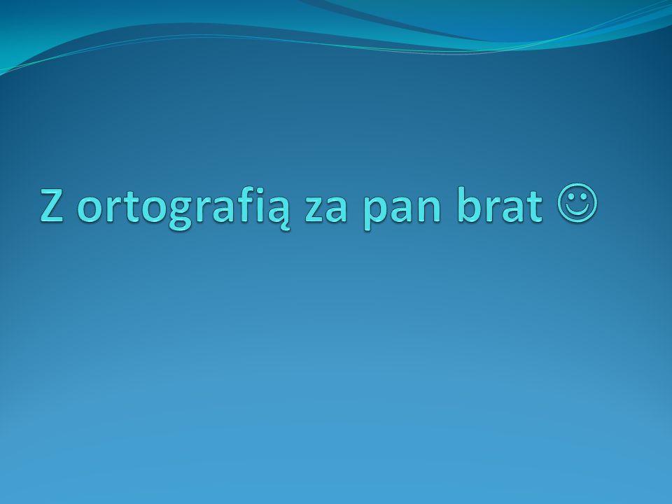 Co to jest ortografia.Ortografia-ogół zasad i przepisów obowiązujących w języku polskim.