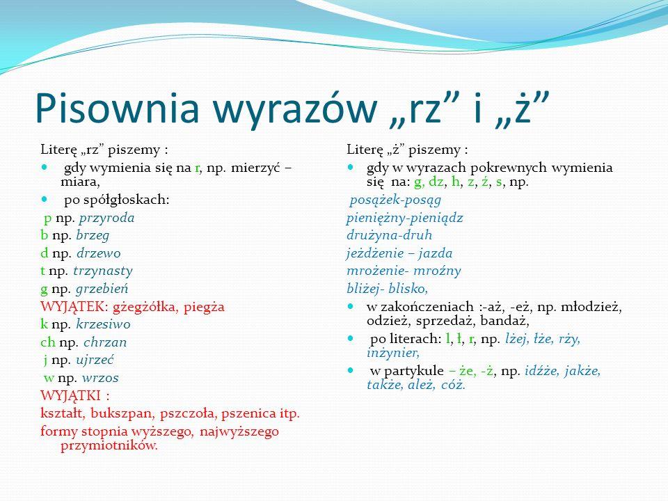 Pisownia wyrazów ch i h Literę ch piszemy: gdy w wyrazach pokrewnych wymienia się na sz, np.