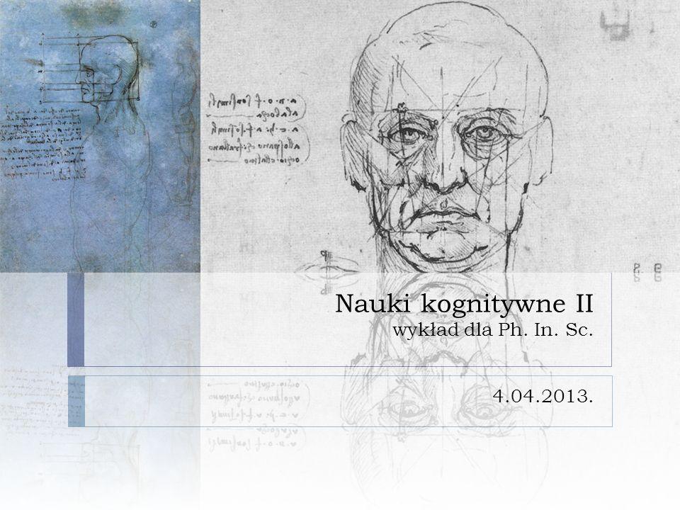Nauki kognitywne II wykład dla Ph. In. Sc. 4.04.2013.