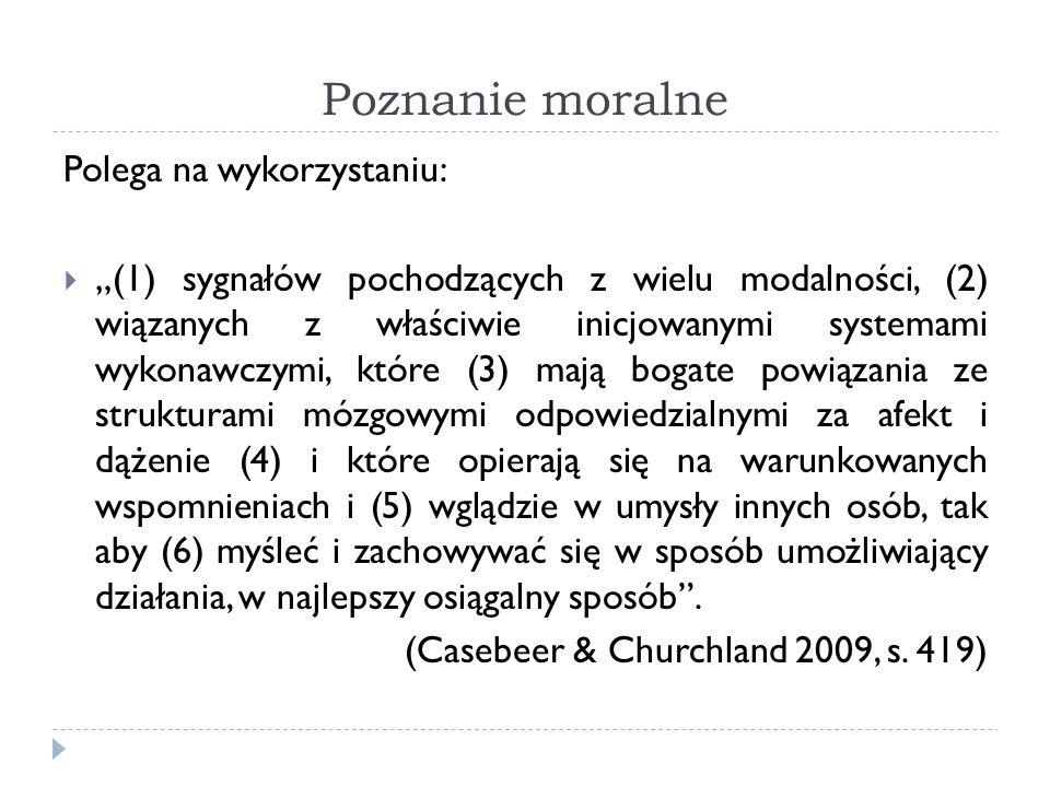 Poznanie moralne Polega na wykorzystaniu: (1) sygnałów pochodzących z wielu modalności, (2) wiązanych z właściwie inicjowanymi systemami wykonawczymi,