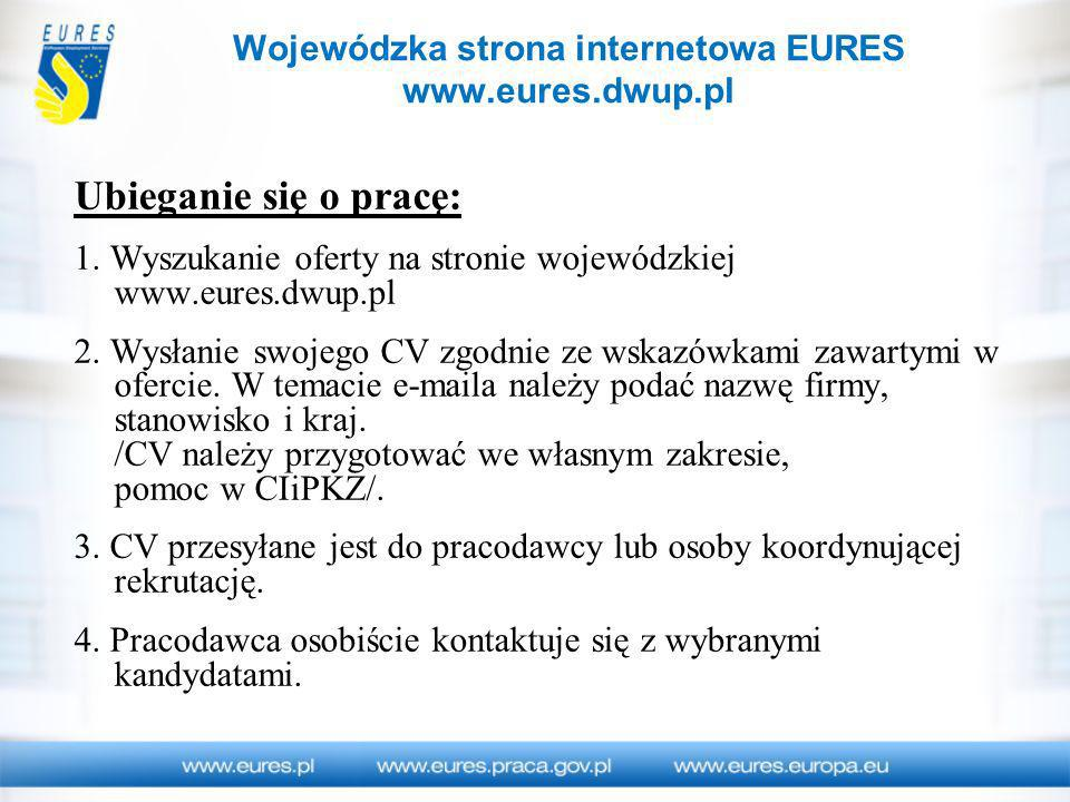 Ubieganie się o pracę: 1. Wyszukanie oferty na stronie wojewódzkiej www.eures.dwup.pl 2. Wysłanie swojego CV zgodnie ze wskazówkami zawartymi w oferci