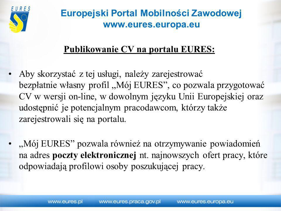 Publikowanie CV na portalu EURES: Aby skorzystać z tej usługi, należy zarejestrować bezpłatnie własny profil Mój EURES, co pozwala przygotować CV w we