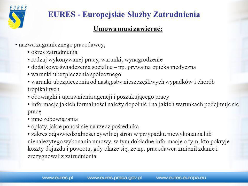 EURES - Europejskie Służby Zatrudnienia Umowa musi zawierać: nazwa zagranicznego pracodawcy; okres zatrudnienia rodzaj wykonywanej pracy, warunki, wyn