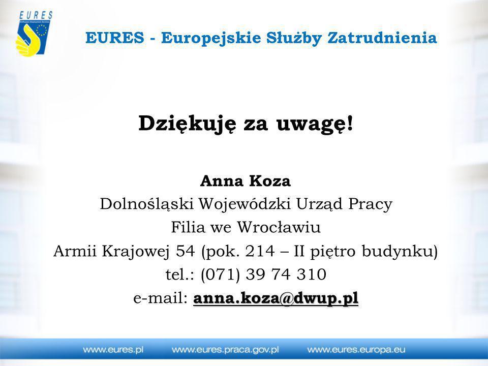 EURES - Europejskie Służby Zatrudnienia Dziękuję za uwagę! Anna Koza Dolnośląski Wojewódzki Urząd Pracy Filia we Wrocławiu Armii Krajowej 54 (pok. 214
