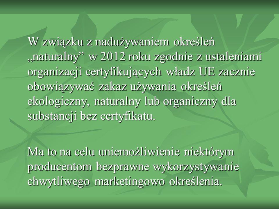 W związku z nadużywaniem określeń naturalny w 2012 roku zgodnie z ustaleniami organizacji certyfikujących władz UE zacznie obowiązywać zakaz używania