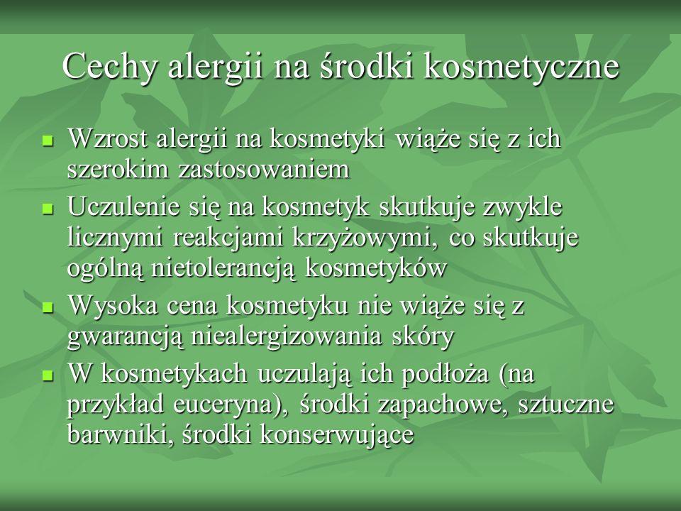 Cechy alergii na środki kosmetyczne Wzrost alergii na kosmetyki wiąże się z ich szerokim zastosowaniem Wzrost alergii na kosmetyki wiąże się z ich sze