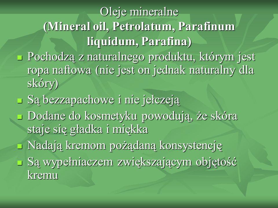 Oleje mineralne (Mineral oil, Petrolatum, Parafinum liquidum, Parafina) Pochodzą z naturalnego produktu, którym jest ropa naftowa (nie jest on jednak