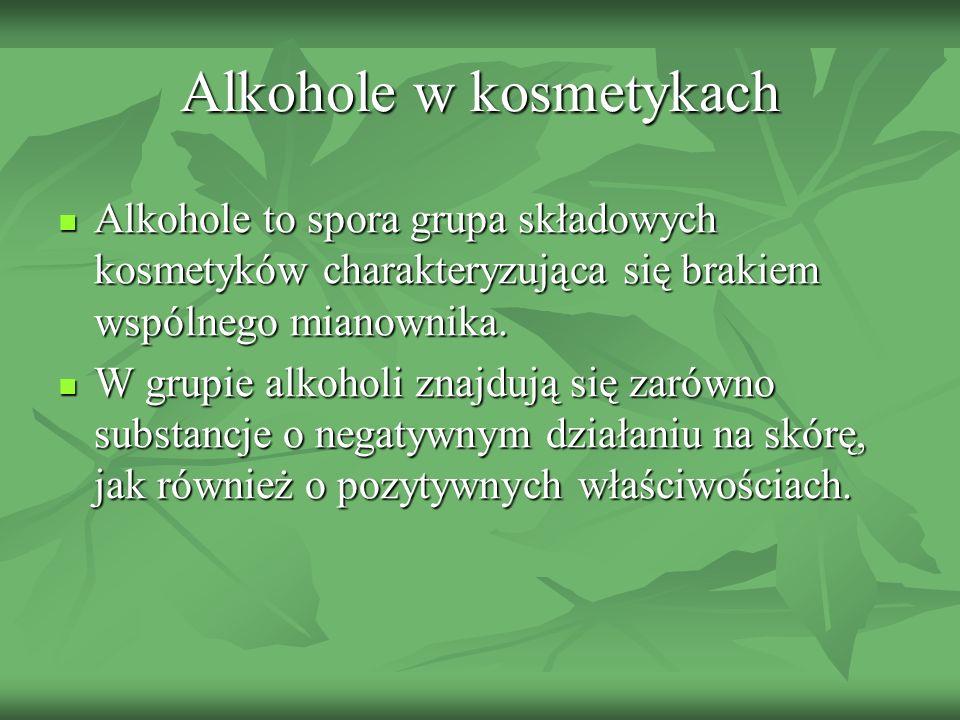 Alkohole w kosmetykach Alkohole to spora grupa składowych kosmetyków charakteryzująca się brakiem wspólnego mianownika. Alkohole to spora grupa składo
