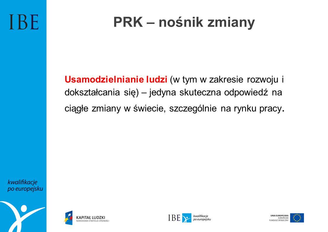 PRK – nośnik zmiany Usamodzielnianie ludzi (w tym w zakresie rozwoju i dokształcania się) – jedyna skuteczna odpowiedź na ciągłe zmiany w świecie, szc