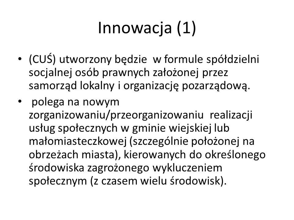 Innowacja (1) (CUŚ) utworzony będzie w formule spółdzielni socjalnej osób prawnych założonej przez samorząd lokalny i organizację pozarządową. polega