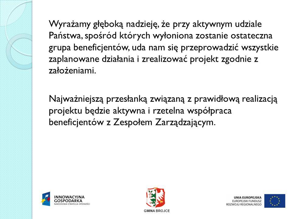 Wyrażamy głęboką nadzieję, że przy aktywnym udziale Państwa, spośród których wyłoniona zostanie ostateczna grupa beneficjentów, uda nam się przeprowad