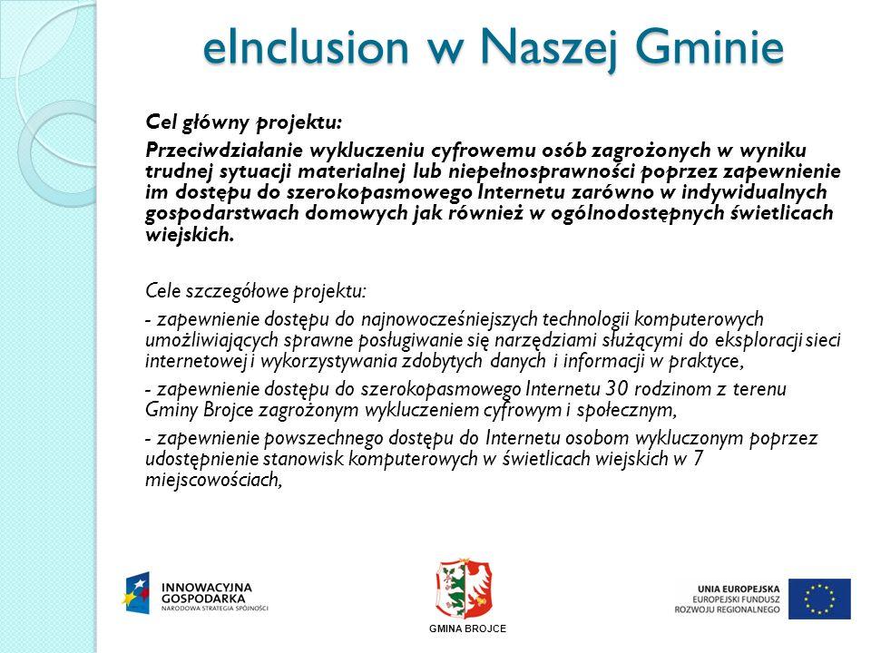 eInclusion w Naszej Gminie Cel główny projektu: Przeciwdziałanie wykluczeniu cyfrowemu osób zagrożonych w wyniku trudnej sytuacji materialnej lub niep