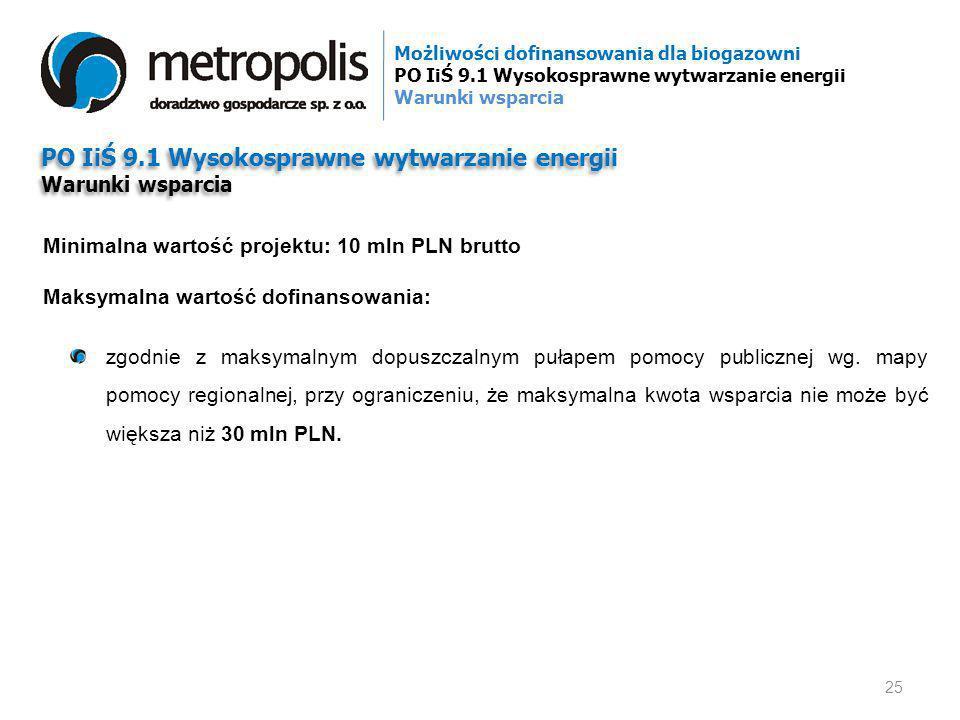 PO IiŚ 9.1 Wysokosprawne wytwarzanie energii Warunki wsparcia PO IiŚ 9.1 Wysokosprawne wytwarzanie energii Warunki wsparcia Minimalna wartość projektu