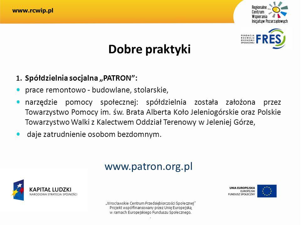Wrocławskie Centrum Przedsiębiorczości Społecznej Projekt współfinansowany przez Unię Europejską w ramach Europejskiego Funduszu Społecznego.. Dobre p