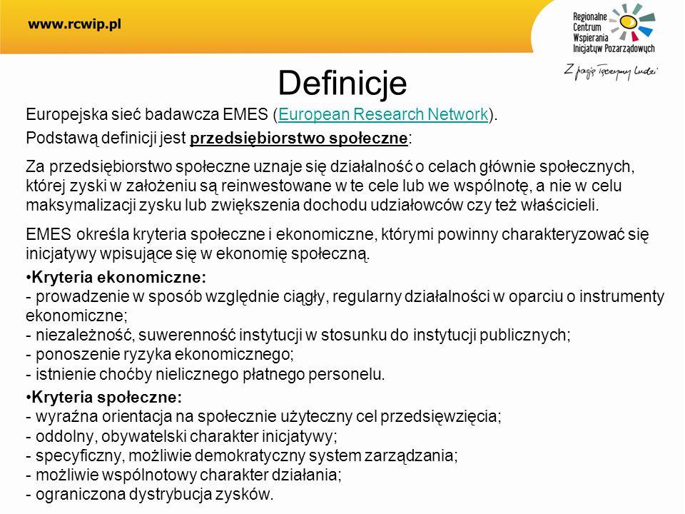 Definicje Europejska sieć badawcza EMES (European Research Network).European Research Network Podstawą definicji jest przedsiębiorstwo społeczne: Za p