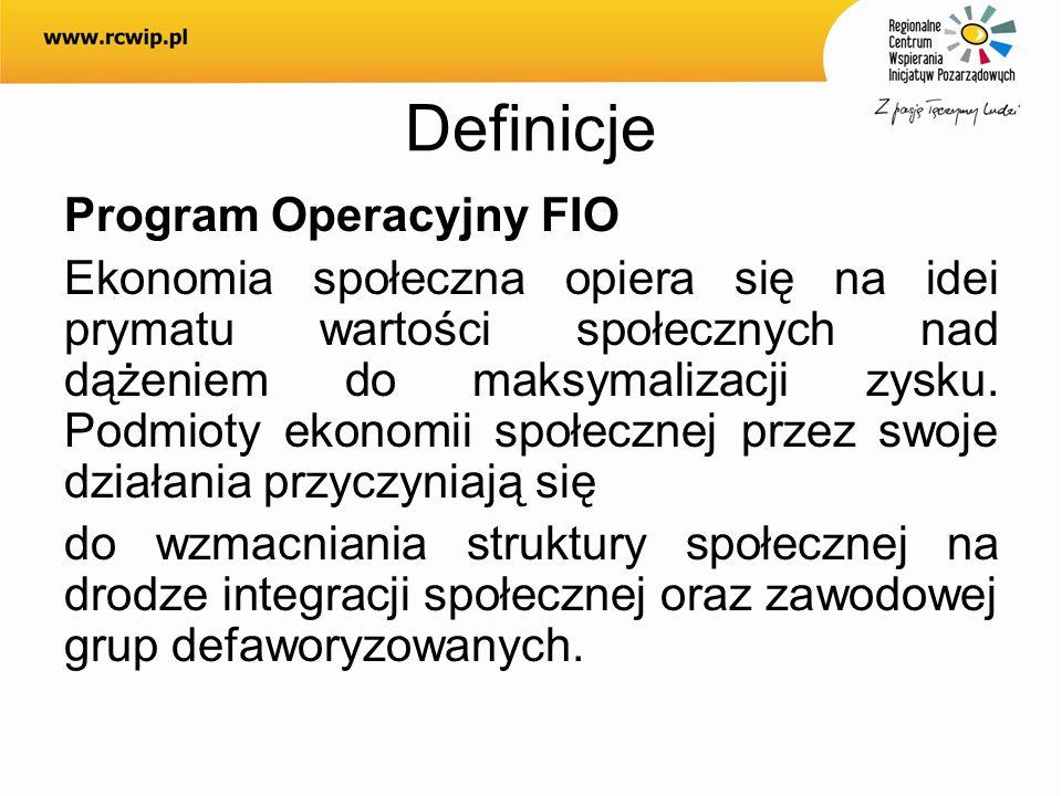 Definicje Program Operacyjny FIO Ekonomia społeczna opiera się na idei prymatu wartości społecznych nad dążeniem do maksymalizacji zysku. Podmioty eko