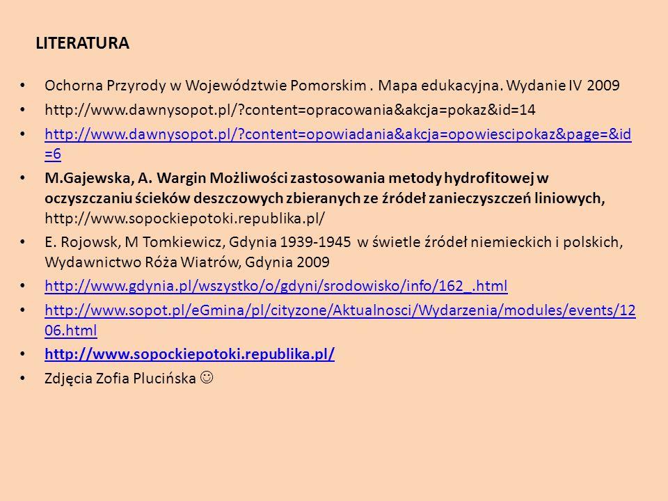 LITERATURA Ochorna Przyrody w Województwie Pomorskim. Mapa edukacyjna. Wydanie IV 2009 http://www.dawnysopot.pl/?content=opracowania&akcja=pokaz&id=14