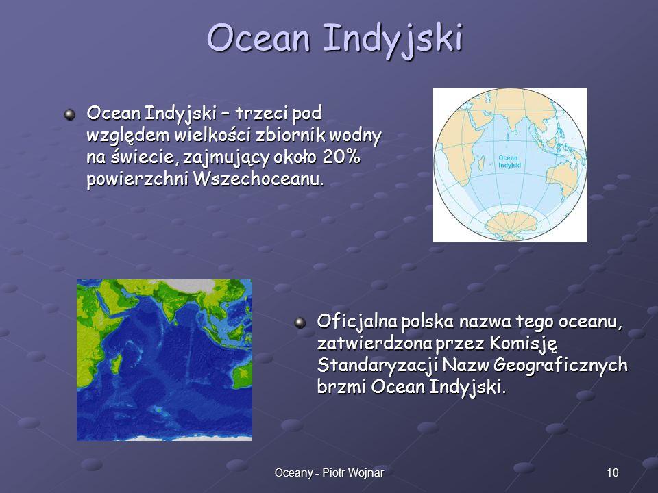 10Oceany - Piotr Wojnar Oficjalna polska nazwa tego oceanu, zatwierdzona przez Komisję Standaryzacji Nazw Geograficznych brzmi Ocean Indyjski. Ocean I