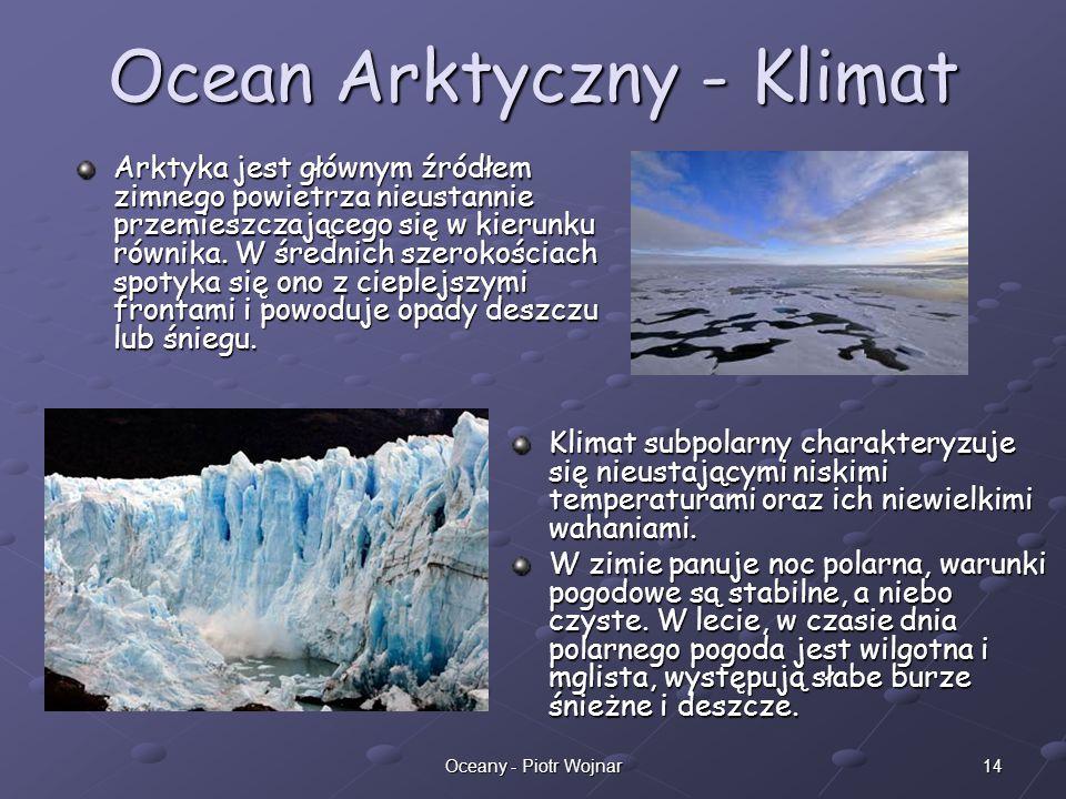 14Oceany - Piotr Wojnar Ocean Arktyczny - Klimat Arktyka jest głównym źródłem zimnego powietrza nieustannie przemieszczającego się w kierunku równika.
