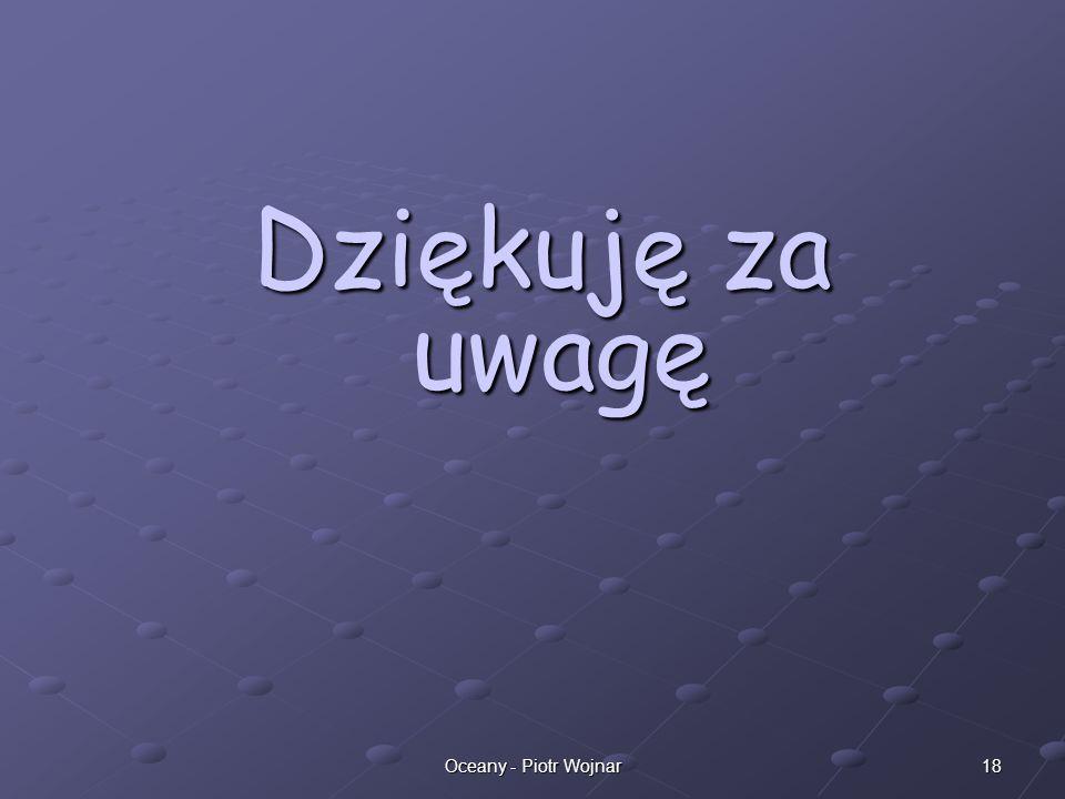 18Oceany - Piotr Wojnar Dziękuję za uwagę