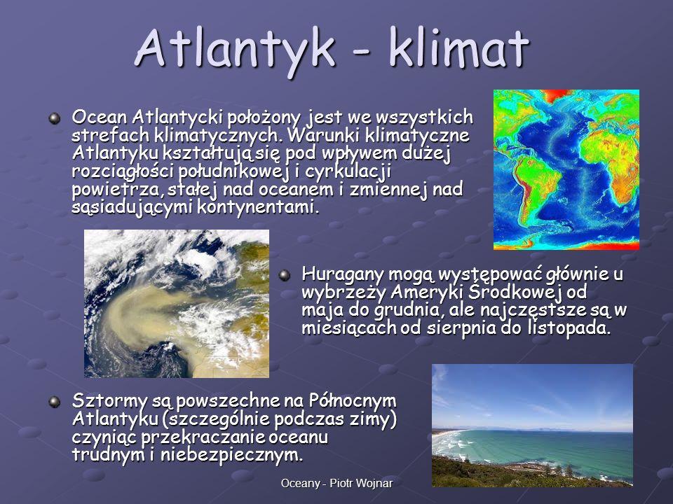 7Oceany - Piotr Wojnar Atlantyk - klimat Ocean Atlantycki położony jest we wszystkich strefach klimatycznych. Warunki klimatyczne Atlantyku kształtują