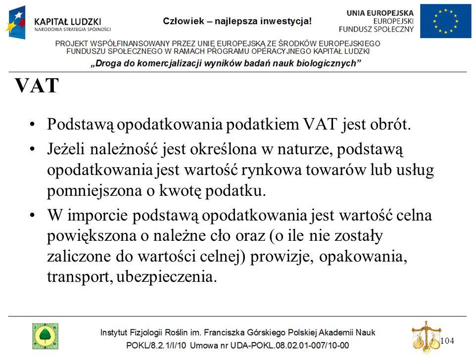 104 VAT Podstawą opodatkowania podatkiem VAT jest obrót. Jeżeli należność jest określona w naturze, podstawą opodatkowania jest wartość rynkowa towaró