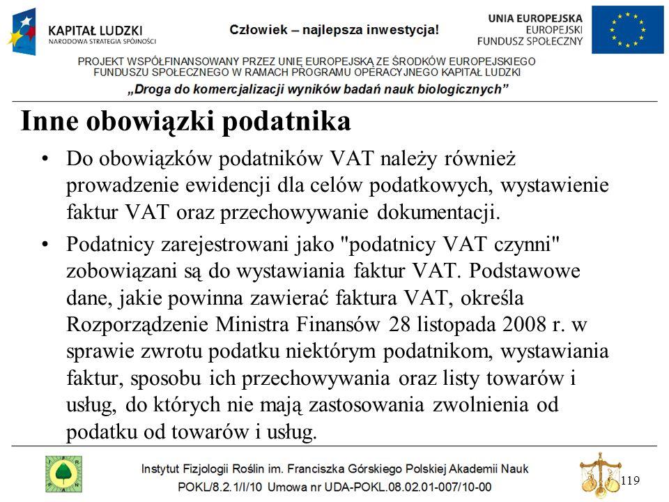 119 Inne obowiązki podatnika Do obowiązków podatników VAT należy również prowadzenie ewidencji dla celów podatkowych, wystawienie faktur VAT oraz prze