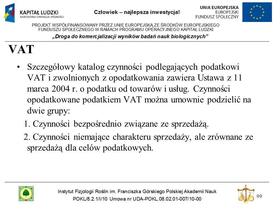 99 VAT Szczegółowy katalog czynności podlegających podatkowi VAT i zwolnionych z opodatkowania zawiera Ustawa z 11 marca 2004 r. o podatku od towarów