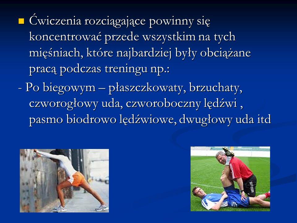 Ćwiczenia rozciągające powinny się koncentrować przede wszystkim na tych mięśniach, które najbardziej były obciążane pracą podczas treningu np.: Ćwicz