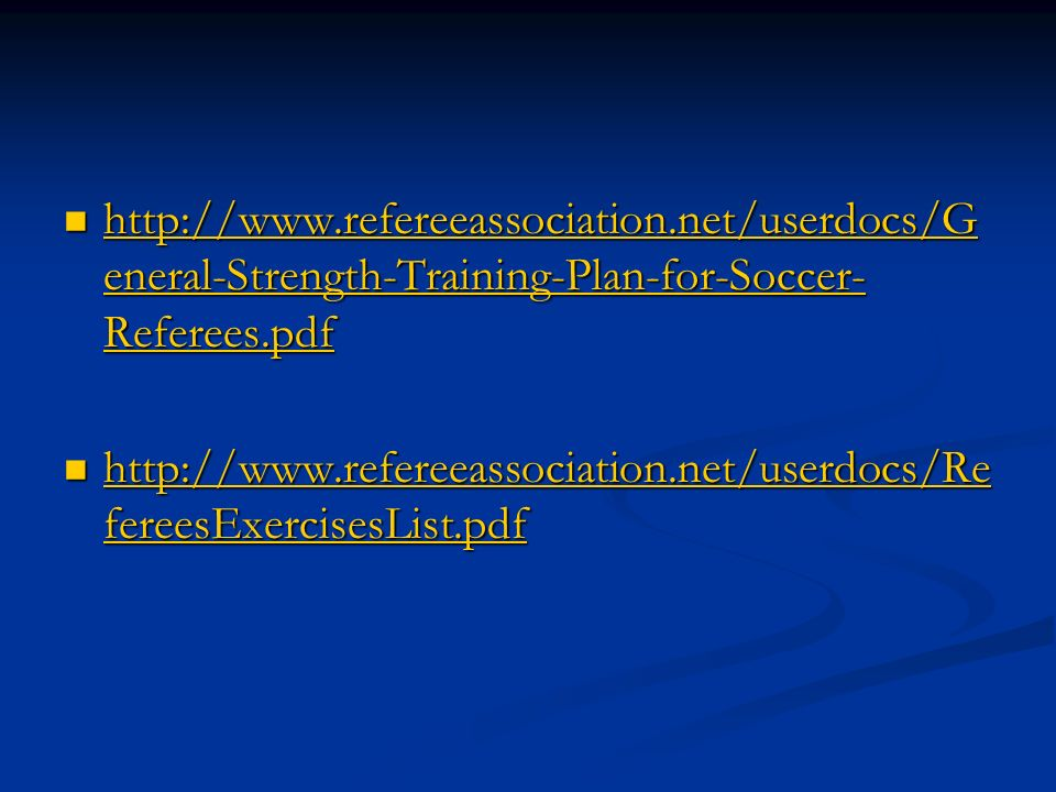 http://www.refereeassociation.net/userdocs/G eneral-Strength-Training-Plan-for-Soccer- Referees.pdf http://www.refereeassociation.net/userdocs/G enera
