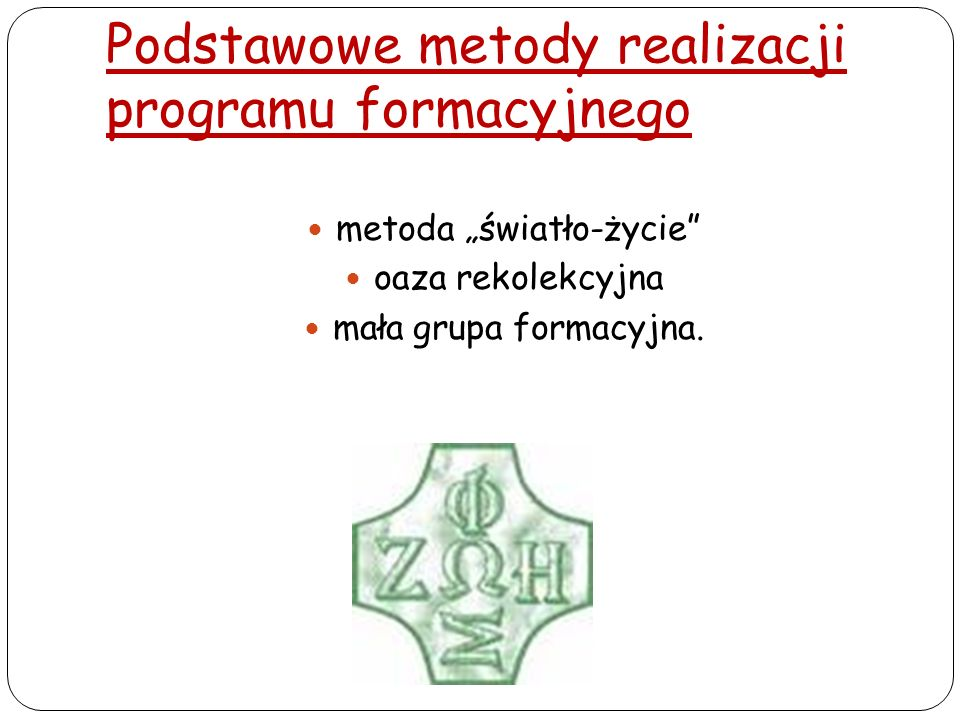 Podstawowe metody realizacji programu formacyjnego metoda światło-życie oaza rekolekcyjna mała grupa formacyjna.