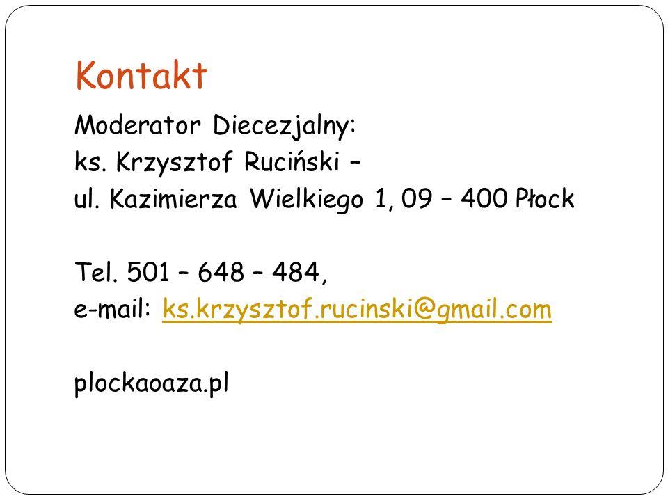 Kontakt Moderator Diecezjalny: ks. Krzysztof Ruciński – ul. Kazimierza Wielkiego 1, 09 – 400 Płock Tel. 501 – 648 – 484, e-mail: ks.krzysztof.rucinski