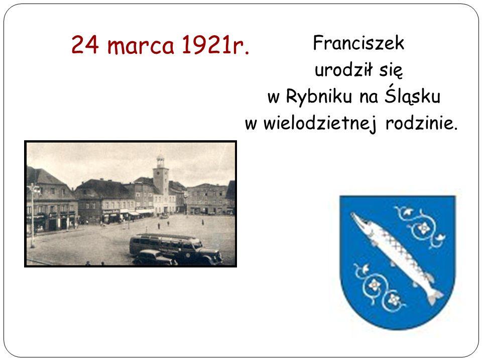 24 marca 1921r. Franciszek urodził się w Rybniku na Śląsku w wielodzietnej rodzinie.