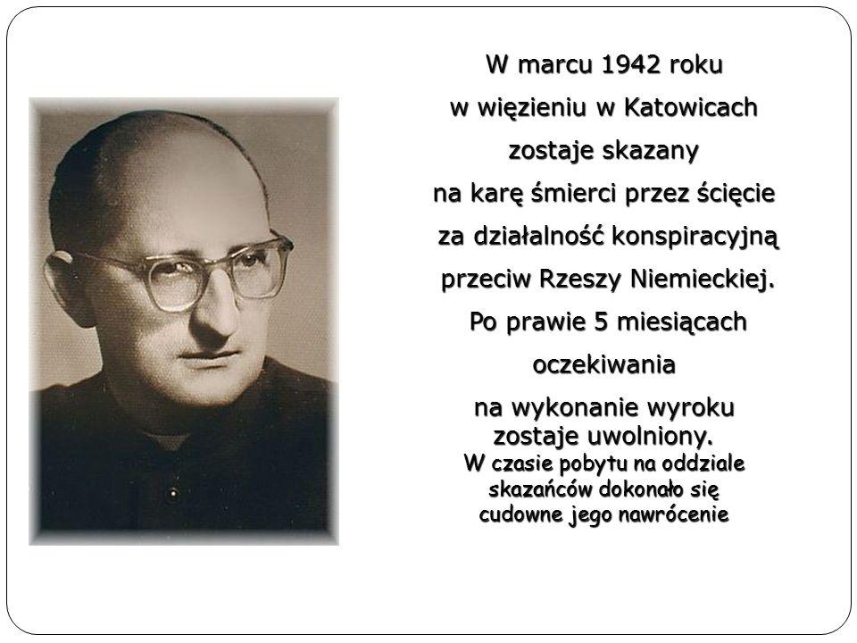 W marcu 1942 roku w więzieniu w Katowicach zostaje skazany na karę śmierci przez ścięcie za działalność konspiracyjną za działalność konspiracyjną prz