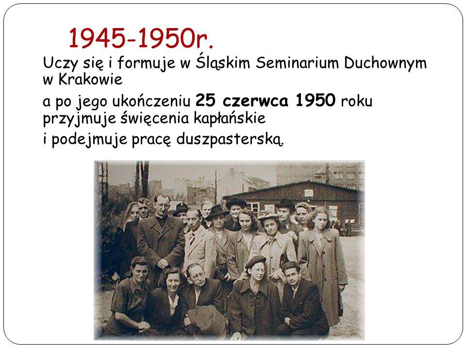 1945-1950r. Uczy się i formuje w Śląskim Seminarium Duchownym w Krakowie a po jego ukończeniu 25 czerwca 1950 roku przyjmuje święcenia kapłańskie i po