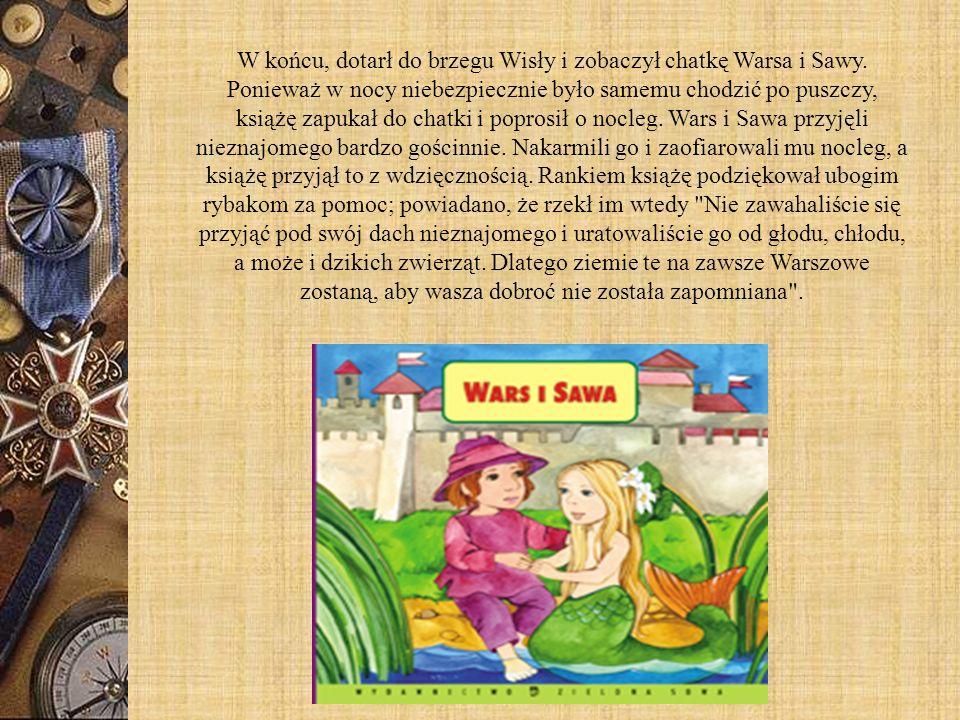W końcu, dotarł do brzegu Wisły i zobaczył chatkę Warsa i Sawy. Ponieważ w nocy niebezpiecznie było samemu chodzić po puszczy, książę zapukał do chatk