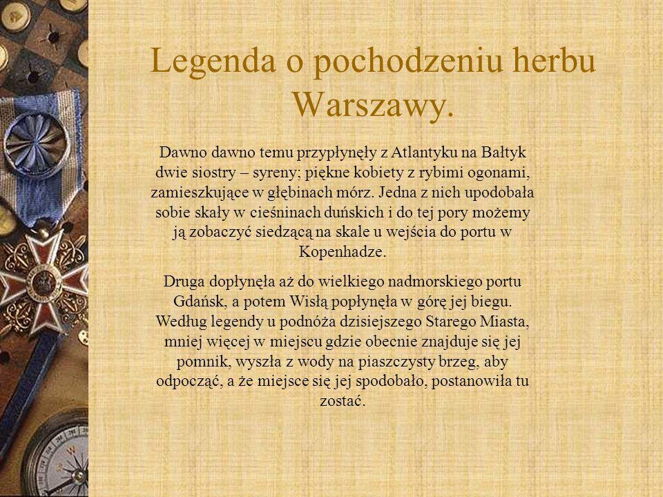 Legenda o pochodzeniu herbu Warszawy. Dawno dawno temu przypłynęły z Atlantyku na Bałtyk dwie siostry – syreny; piękne kobiety z rybimi ogonami, zamie
