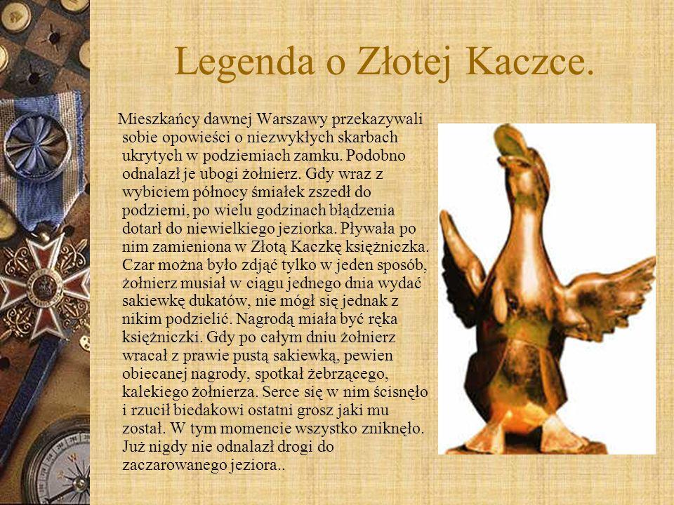 Legenda o Złotej Kaczce. Mieszkańcy dawnej Warszawy przekazywali sobie opowieści o niezwykłych skarbach ukrytych w podziemiach zamku. Podobno odnalazł