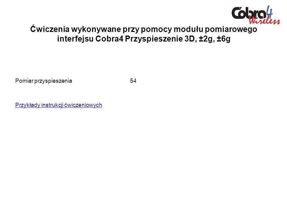 Ćwiczenia wykonywane przy pomocy modułu pomiarowego interfejsu Cobra4 Przyspieszenie 3D, ±2g, ±6g Pomiar przyspieszenia54 Przykłady instrukcji ćwiczen