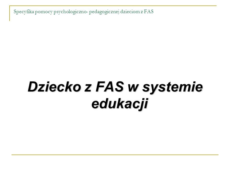 Specyfika pomocy psychologiczno- pedagogicznej dzieciom z FAS Dziecko z FAS w systemie edukacji