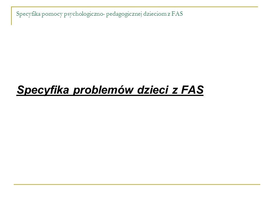 Specyfika pomocy psychologiczno- pedagogicznej dzieciom z FAS Specyfika problemów dzieci z FAS