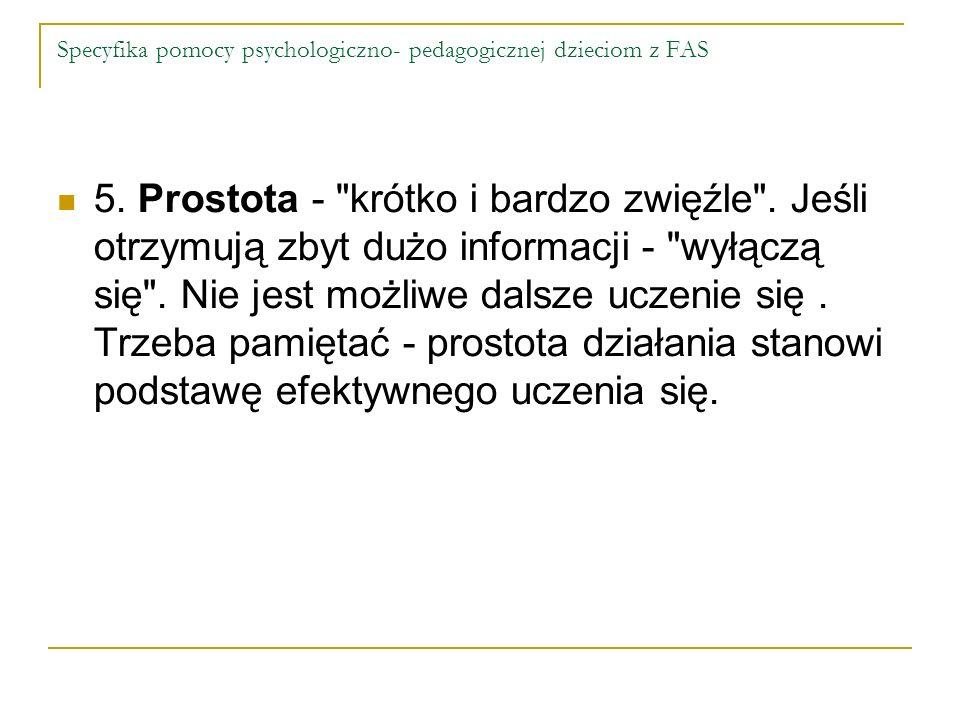 Specyfika pomocy psychologiczno- pedagogicznej dzieciom z FAS 5. Prostota -