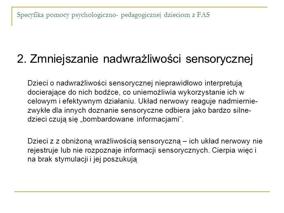 Specyfika pomocy psychologiczno- pedagogicznej dzieciom z FAS 2. Zmniejszanie nadwrażliwości sensorycznej Dzieci o nadwrażliwości sensorycznej niepraw
