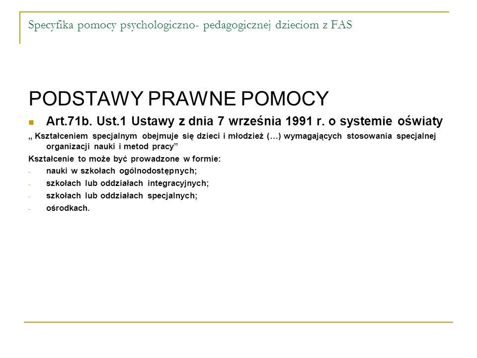 Specyfika pomocy psychologiczno- pedagogicznej dzieciom z FAS PODSTAWY PRAWNE POMOCY Art.71b. Ust.1 Ustawy z dnia 7 września 1991 r. o systemie oświat