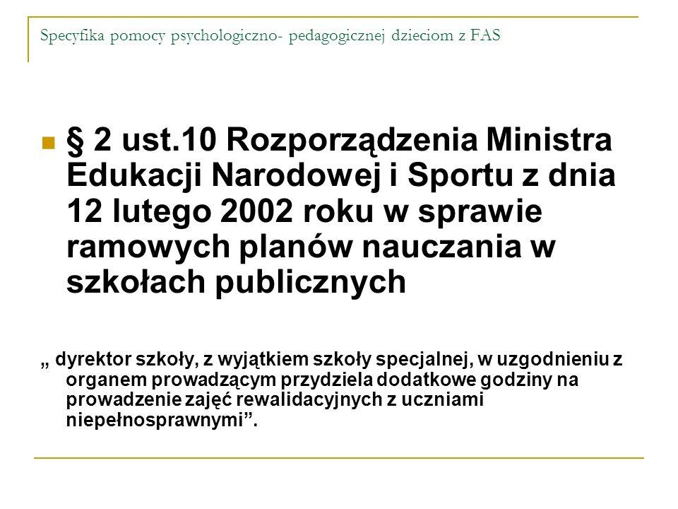 Specyfika pomocy psychologiczno- pedagogicznej dzieciom z FAS § 2 ust.10 Rozporządzenia Ministra Edukacji Narodowej i Sportu z dnia 12 lutego 2002 rok