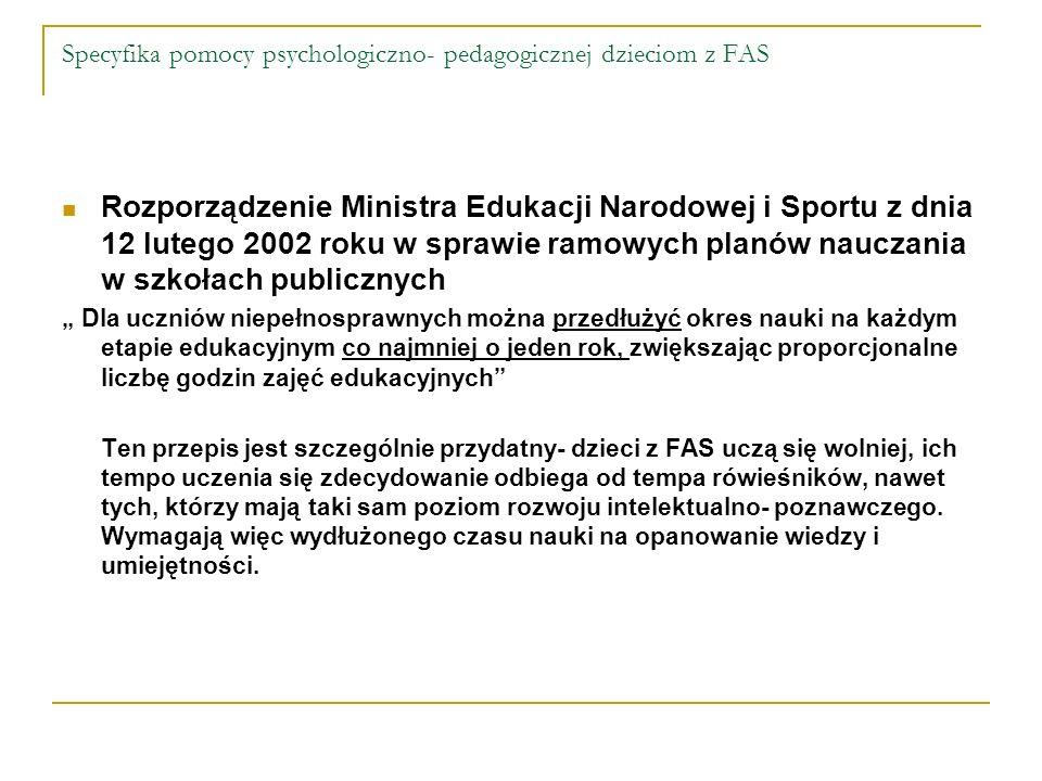 Specyfika pomocy psychologiczno- pedagogicznej dzieciom z FAS Rozporządzenie Ministra Edukacji Narodowej i Sportu z dnia 12 lutego 2002 roku w sprawie
