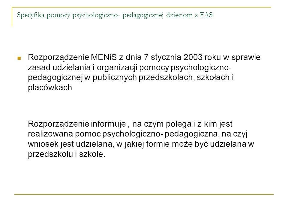 Specyfika pomocy psychologiczno- pedagogicznej dzieciom z FAS Rozporządzenie MENiS z dnia 7 stycznia 2003 roku w sprawie zasad udzielania i organizacj