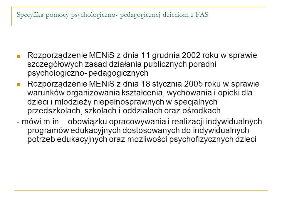 Specyfika pomocy psychologiczno- pedagogicznej dzieciom z FAS Rozporządzenie MENiS z dnia 11 grudnia 2002 roku w sprawie szczegółowych zasad działania