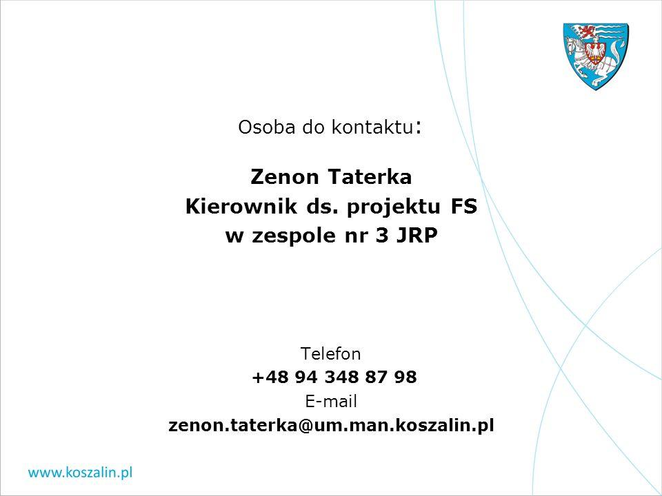 Osoba do kontaktu : Zenon Taterka Kierownik ds. projektu FS w zespole nr 3 JRP Telefon +48 94 348 87 98 E-mail zenon.taterka@um.man.koszalin.pl